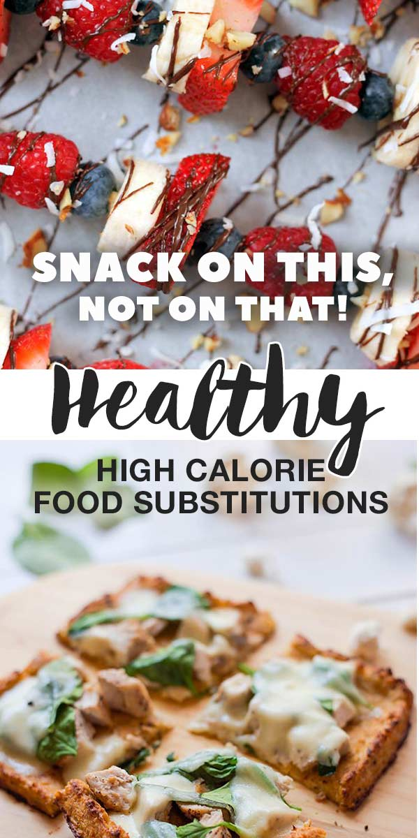 Snack On This, Not On That! - Healthy High Calorie Food Substitutions